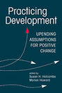Practicing Development: Upending Assumptions for Positive Change