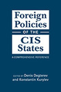 Foreign Policies of the CIS States: A Comprehensive Reference