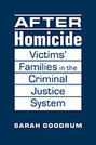 After Homicide: Victims' Families in the Criminal Justice System