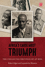 Africa's Cause Must Triumph: The Collected Writings of A.P. Mda