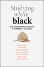 Studying While Black: Race, Education, and Emancipation in South African Universities