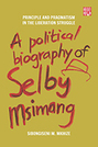 A Political Biography of Selby Msimang: Principle and Pragmatism in the Liberation Struggle