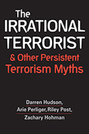 The Irrational Terrorist and Other Persistent Terrorism Myths