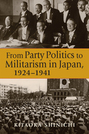 From Party Politics to Militarism in Japan, 1924–1941