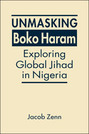 Unmasking Boko Haram: Exploring Global Jihad in Nigeria