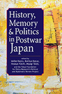 History, Memory, and Politics in Postwar Japan