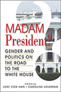 Madam President? Gender and Politics on the Road to the White House