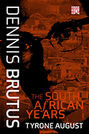 Dennis Brutus: The South African Years