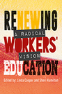 Renewing Workers' Education: A Radical Vision
