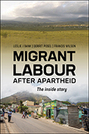 Migrant Labour After Apartheid: The Inside Story