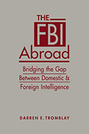 The FBI Abroad: Bridging the Gap Between Domestic and Foreign Intelligence