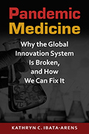 Pandemic Medicine: Why the Global Innovation System Is Broken, and How We Can Fix It