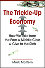 The Trickle-Up Economy: How We Take from the Poor and Middle Class and Give to the Rich
